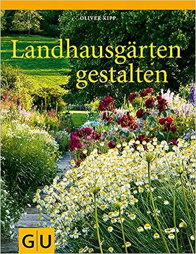 Landhausgarten Gestalten Gu Garten Extra Amazon De Oliver Kipp