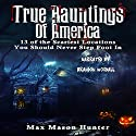 True Hauntings of America: 13 of the Scariest Locations You Should Never Step Foot In Audiobook by Max Mason Hunter Narrated by Brandon Woodall