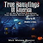 True Hauntings of America: 13 of the Scariest Locations You Should Never Step Foot In | Max Mason Hunter
