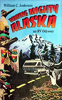Taming Mighty Alaska: an RV Odyssey by [Anderson, William C.]