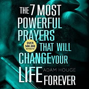 The 7 Most Powerful Prayers That Will Change Your Life Forever Audiobook