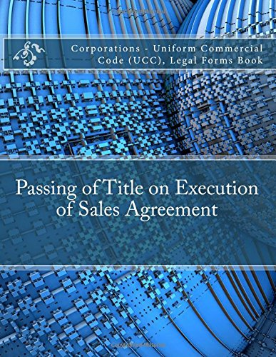 Read Online Passing of Title on Execution of Sales Agreement: Corporations - Uniform Commercial Code (UCC), Legal Forms Book pdf epub