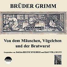 Von dem Mäuschen, Vögelchen und der Bratwurst Hörbuch von  Brüder Grimm Gesprochen von: Bettina Reifschneider, Karl Vollmann