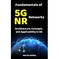 Fundamentals of 5G NR Networks : Architecture, Concepts and Applicability in 5G