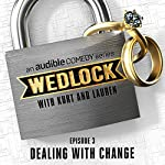 Ep. 3: Dealing with Change (Wedlock with Kurt and Lauren) |  Audible Comedy