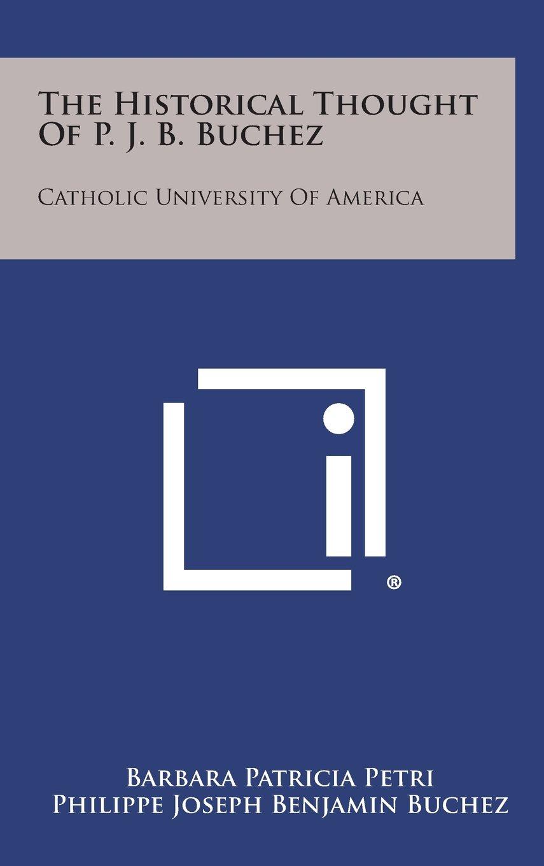 The Historical Thought of P. J. B. Buchez: Catholic University of America ebook