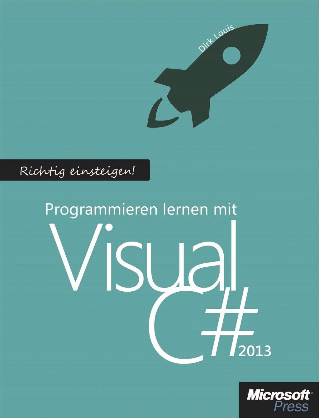 Richtig einsteigen: Programmieren lernen mit Visual C# 2013 Gebundenes Buch – 18. Dezember 2013 Dirk Louis Microsoft 3866452217 Programmiersprachen