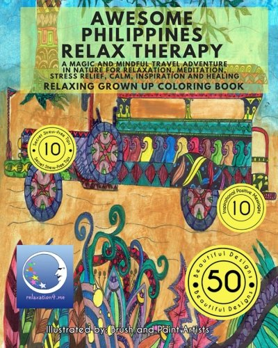RELAXING Grown Up Coloring Book: Awesome Philippines Relax Therapy - A Magic and Mindful Travel Adventure in Nature for Relaxation, Meditation, Stress Relief, Calm, Inspiration and Healing by relaxation4.me
