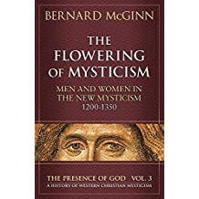 The Flowering of Mysticism: Men and Women in the New Mysticism: 1200-1350