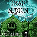 Dead Medium Audiobook by Peter John Narrated by Joel Froomkin