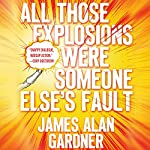All Those Explosions Were Someone Else's Fault | James Alan Gardner
