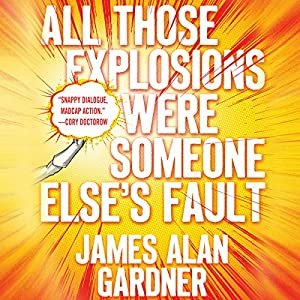 All Those Explosions Were Someone Else's Fault Audiobook by James Alan Gardner Narrated by Emily Woo Zeller