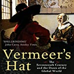 Vermeer's Hat: The Seventeenth Century and the Dawn of the Global World | Timothy Brook
