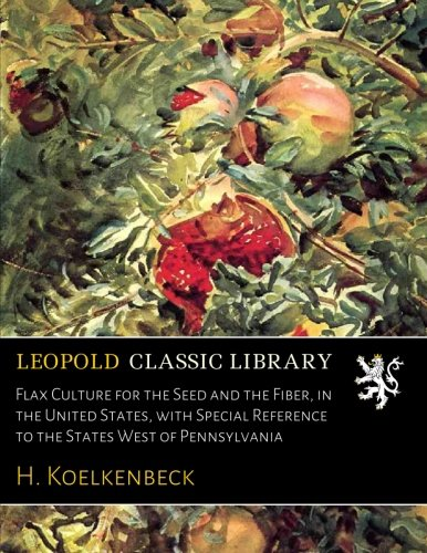 Download Flax Culture for the Seed and the Fiber, in the United States, with Special Reference to the States West of Pennsylvania pdf