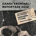 Designertyvene (Dansk Kriminalreportage 2012) | Kim Didriksen