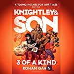 Knightley & Son: 3 of a Kind | Rohan Gavin