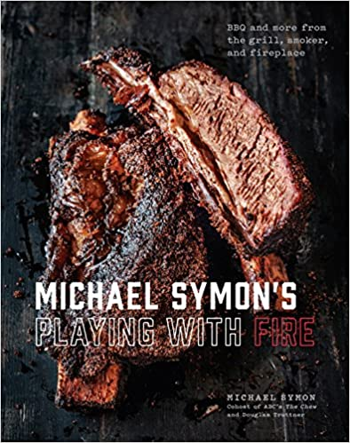 Michael Symon's Playing with Fire: BBQ and More from the Grill, Smoker, and Fireplace best grilling cookbook