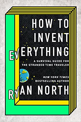 How To Invent Everything A Survival Guide For The Stranded Time
