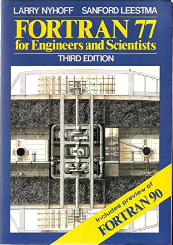 4th Edition FORTRAN 77 for Engineers and Scientists with an Introduction to FORTRAN 90