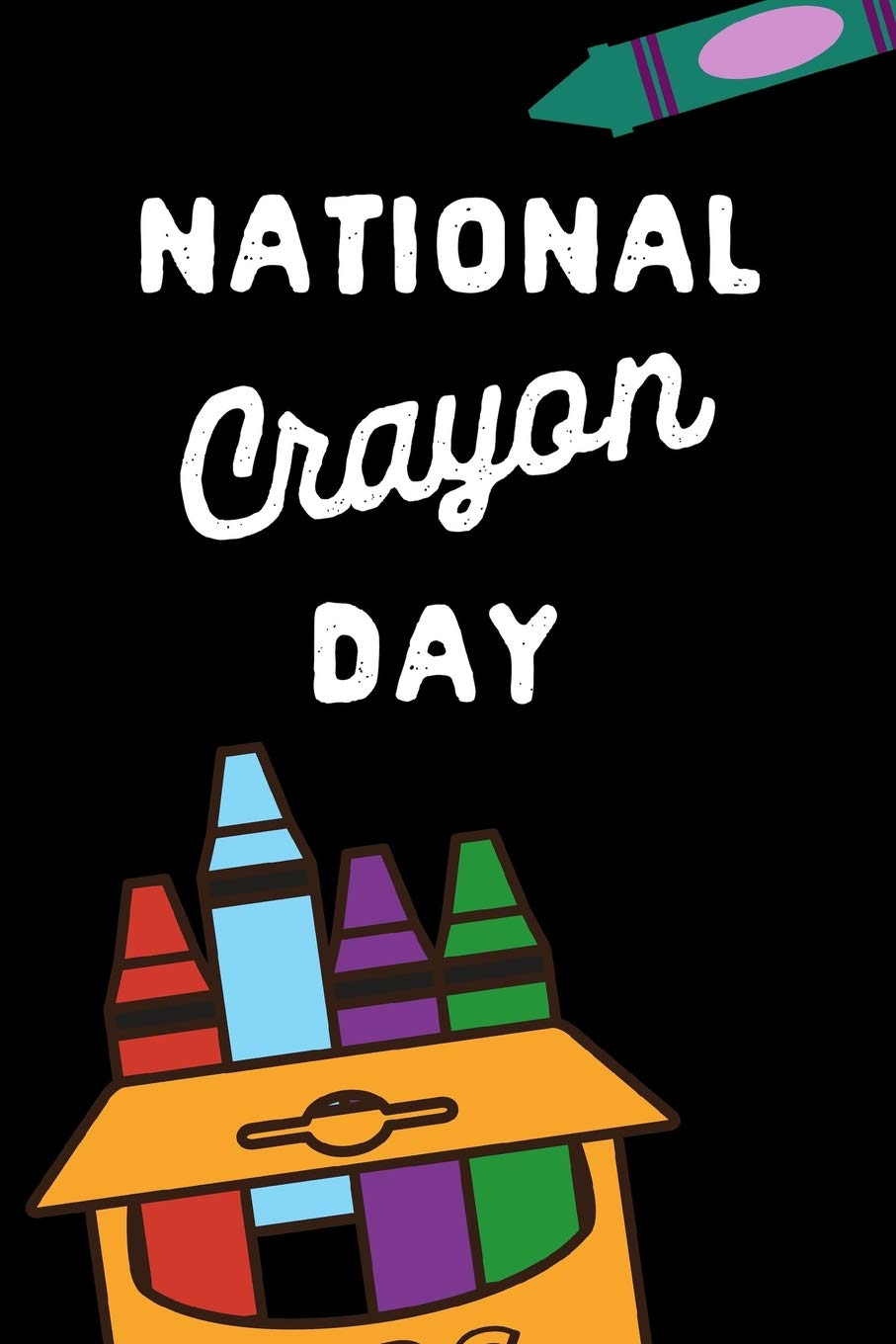 Amazon Com National Crayon Day March 31st Gift This Is A Blank Lined Journal That Makes A Perfect Crayon Day Gift For Students Or Moms It S 6x9 With 120 Pages A Convenient Size