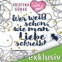 Wer weiß schon, wie man Liebe schreibt Hörbuch von Kristina Günak Gesprochen von: Vanida Karun