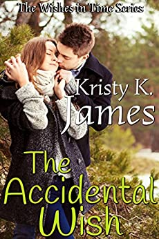 The Accidental Wish (Wishes in Time Book 2) by [James, Kristy K.]