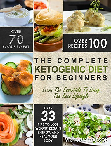 Ketogenic Diet: The Complete Ketogenic Diet Cookbook For Beginners – Learn The Essentials To Living The Keto Lifestyle – Lose Weight, Regain Energy, and Heal Your Body (Ketogenic Diet For Beginners) by Victoria  Watson