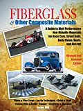 Fiberglass & Other Composite Materials: A Guide to High Performance Non-Metallic Materials for Race Cars, Street Rods, Body Shops, Boats, and Aircraft.