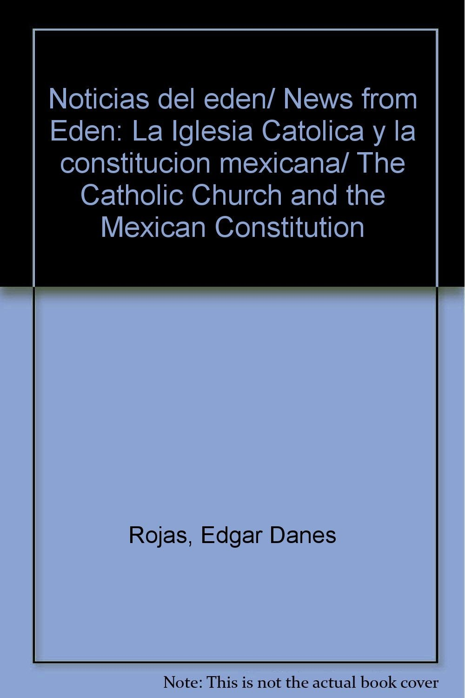 Noticias del eden/ News from Eden: La Iglesia Catolica y la constitucion mexicana/ The Catholic Church and the Mexican Constitution (Spanish Edition) PDF