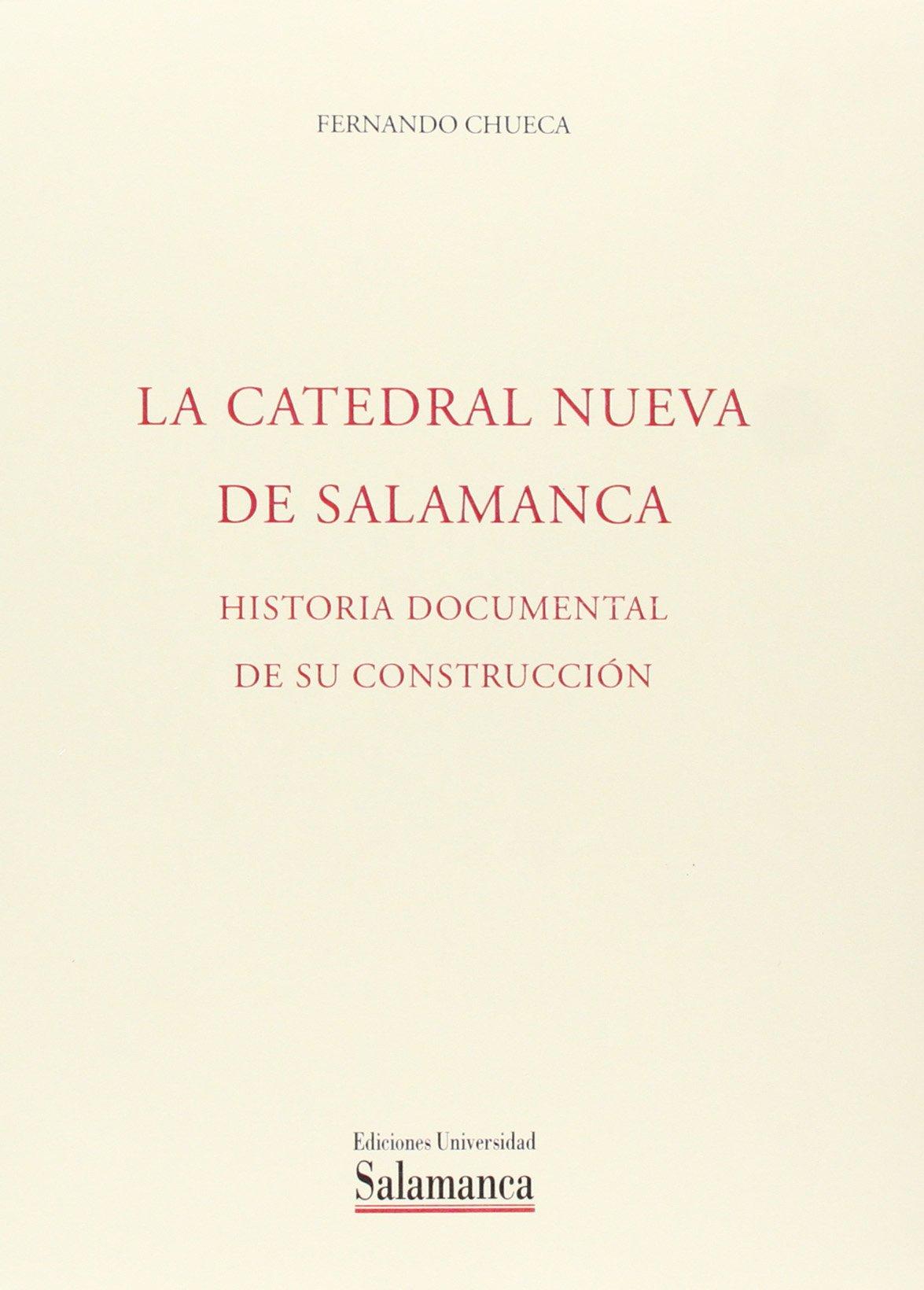La catedral nueva de Salamanca, historia documental de su ...