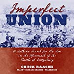 Imperfect Union: A Father's Search for His Son in the Aftermath of the Battle of Gettysburg | Chuck Raasch