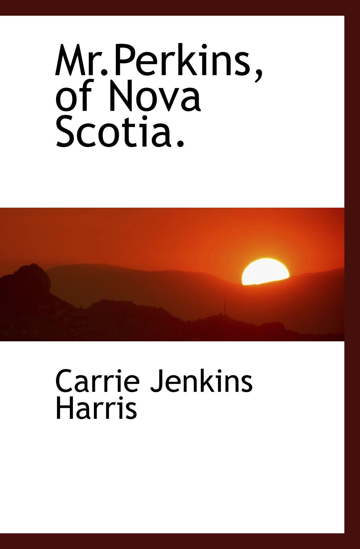 Download Mr.Perkins, of Nova Scotia. ebook
