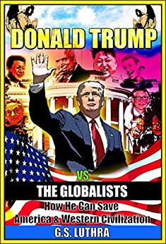 Donald Trump vs The Globalists: How He Can Save America & Western Civilization by [Luthra, G.S.]