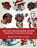 Adult Color Calm Coloring Book: Beautiful Stained Glass Tattoo Pattern Designs (Adult Coloring Books)
