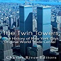 The Twin Towers: The History of New York City's Original World Trade Center Audiobook by  Charles River Editors Narrated by Scott Clem