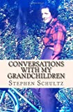 Conversations with My Grandchildren, Stephen Schultz, 1493722336