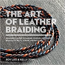 The art of leather braiding beginners guide to making jewelry the art of leather braiding beginners guide to making jewelry pendants bracelets belts straps and key fobs roy luo kelly tong 9781438011189 fandeluxe Image collections
