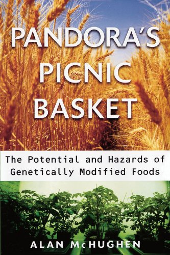 Pandora's Picnic Basket: The Potential and Hazards of Genetically Modified Foods (Potential Health Hazards Of Genetically Engineered Foods)