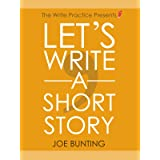 Let's Write a Short Story!: Get Published Sooner with Your First Short Story