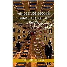 Vendez vos ebooks comme des petits pains: Méthode boulangère (French Edition)