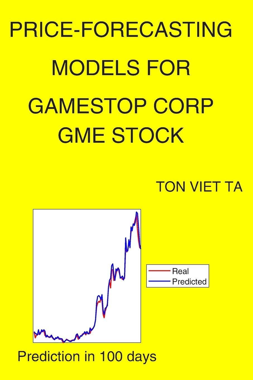 Price Forecasting Models For Gamestop Corp Gme Stock Alfred Nobel Ta Ton Viet 9798555619877 Amazon Com Books