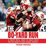 The 80-Yard Run: A Twenty-Week, Coast-to-Coast Quest for the Heart of High School Football | Theron Hopkins