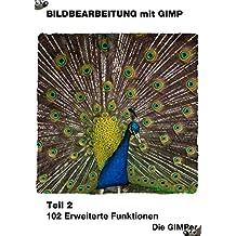 Bildbearbeitung mit GIMP: Teil 2, 102 erweiterte Funktionen (German Edition)