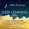 Stop Binge Eating & Overeating, Increase Weight Loss: Sleep-Learning, Guided Self-Hypnosis, Meditation & Affirmations Speech by  Jupiter Productions Narrated by Anna Thompson