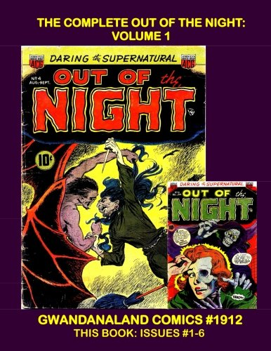 The Complete Out Of The Night: Volume 1: Gwandanaland Comics #1912 --- The Complete 17-Issue Pre-Code Classic in Three Great Books! --- This Book: Complete Issues #1-6