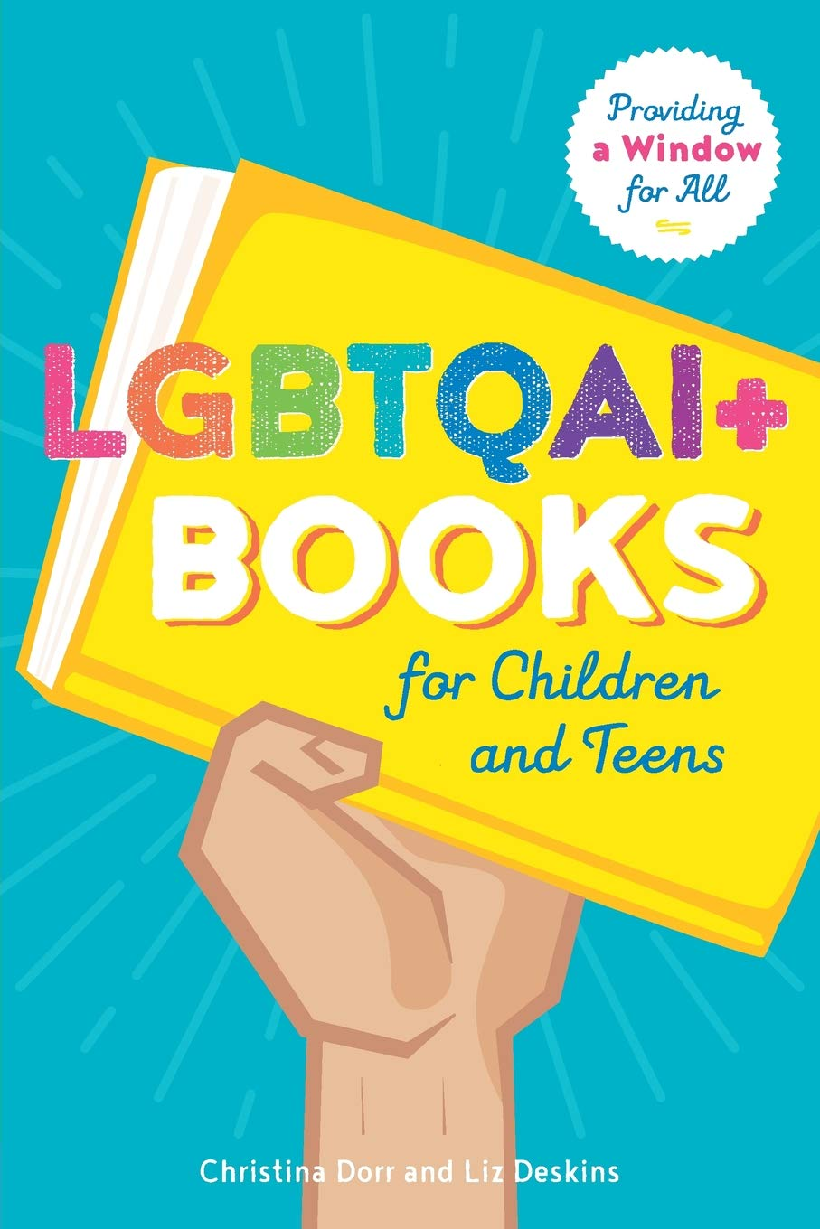 Lgbtqai+ Books for Children and Teens: Providing a Window for All:  Christina Dorr, Liz Deskin: 9780838916490: Books - Amazon.ca