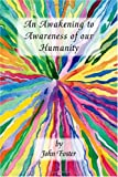An Awakening to Awareness of our Humanity, John Foster, 1412056063