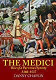 The Medici: Rise of a Parvenu Dynasty, 1360-1537