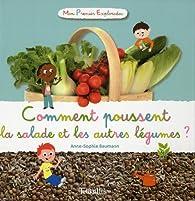 Mon premier exploradoc : Comment poussent la Salade et les autres Légumes ? par Anne-Sophie Baumann