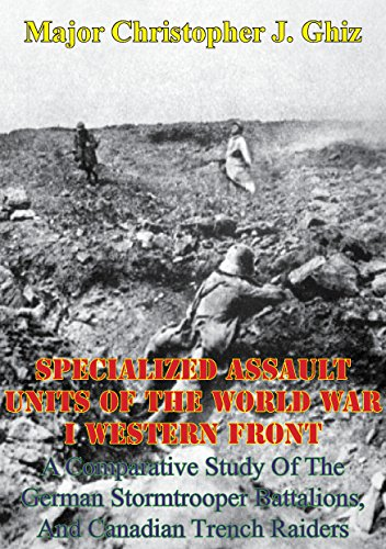 Specialized Assault Units Of The World War I Western Front:: A Comparative Study Of The German Stormtrooper Battalions, And Canadian Trench (Storm Trench)